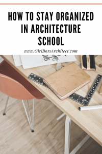 How to Stay Organized in Architecture School