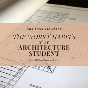 The Worst Habits of an Architecture Student